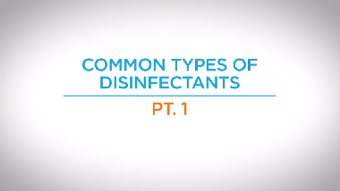 11. Common Types of Disinfectants, part 1